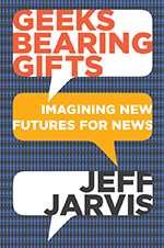 Geeks Bearing Gifts: Imagining New Futures for News by Jeff Jarvis was selected as the next JEA One Book.